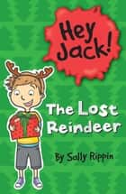 Hey Jack! The Lost Reindeer ebook by Sally Rippin