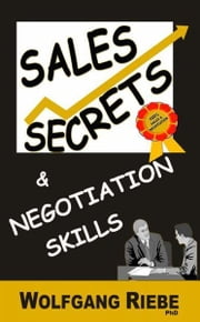 Sales Secrets & Negotiation Skills ebook by Wolfgang Riebe