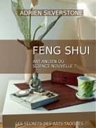 Le Feng Shui, art ancien ou science nouvelle ? - Le Feng Shui et la science ebook by Adrien Silverstone