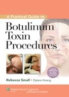A Practical Guide to Botulinum Toxin Procedures ebook by Rebecca Small, Dalano Hoang