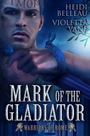 Mark of the Gladiator ebook by Heidi Belleau,Violetta Vane