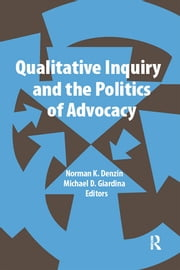 Qualitative Inquiry and the Politics of Advocacy ebook by Norman K Denzin,Michael D Giardina