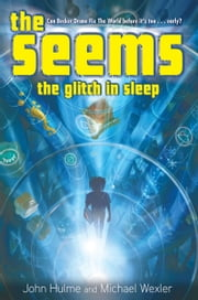 The Seems: The Glitch in Sleep ebook by Michael Wexler,John Hulme