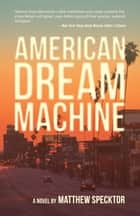 American Dream Machine ebook by Matthew Specktor