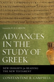 Advances in the Study of Greek - New Insights for Reading the New Testament ebook by Constantine R. Campbell,D. A. Carson