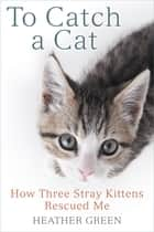 To Catch a Cat ebook by Heather Green