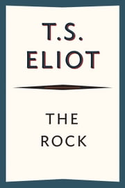 The Rock - A Pageant Play ebook by T. S. Eliot