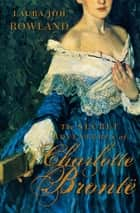 The Secret Adventures of Charlotte Bronte ebook by Laura Joh Rowland
