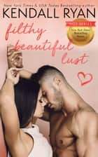 Filthy Beautiful Lust - Filthy Beautiful Lies, book 3 ebook by Kendall Ryan