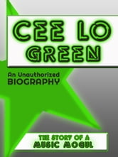Cee Lo Green: An Unauthorized Biography ebook by Belmont and Belcourt Biographies