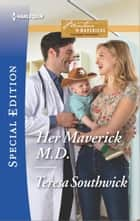 Her Maverick M.D. ebook by Teresa Southwick