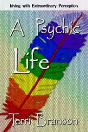 A Psychic Life ebook by Terri Branson