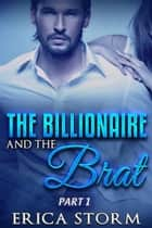 The Billionaire and the Brat (Part 1) - The Billionaire and the Brat, #1 ebook by Erica Storm