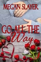 Go All the Way ebook by Megan Slayer