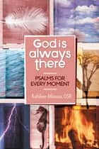 God Is Always There - Psalms for Every Moment ebook by Kathleen Atkinson, OSB