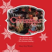 Three Christmas Stories - The Christmas Boots ~ the Christmas Baby ~ the Christmas Stocking ebook by Mary Kay Worth