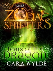 Tears of the Dragon - Zodiac Shifters: Aries Ebook di Cara Wylde,Zodiac Shifters