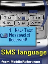 Text Message Abbreviations: Sms Language Quick Reference, Glossary, Abbreviations, Emoticon Art, Technical Details, And More (Mobi Reference) ebook by MobileReference
