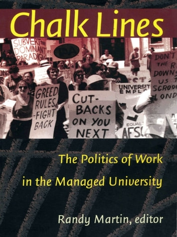 Chalk Lines - The Politics of Work in the Managed University ebook by
