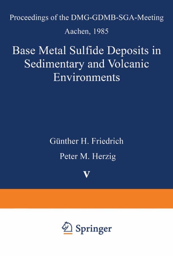 Base Metal Sulfide Deposits in Sedimentary and Volcanic Environments - Proceedings of the DMG-GDMB-SGA-Meeting Aachen, 1985 ebook by