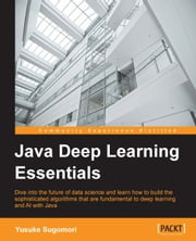 Java Deep Learning Essentials ebook by Yusuke Sugomori