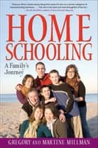 Homeschooling - A Family's Journey ebook by Martine Millman, Gregory Millman