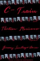 C-Train and Thirteen Mexicans ebook by Jimmy Santiago Baca