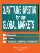 Quantitative Investing for the Global Markets ebook by Peter Carman