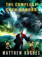 The Compleat Guth Bandar ebook by Matthew Hughes