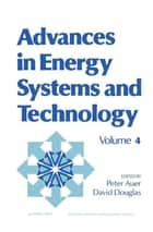 Advances in Energy Systems and Technology ebook by Peter Auer,David Douglas