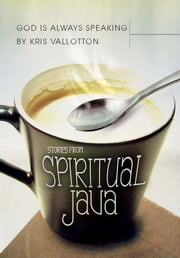 God Is Always Speaking: Stories from Spiritual Java ebook by Kris Vallotton