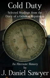 Cold Duty: Selected Readings from the Diary of a Gelusian Repairman ebook by J. Daniel Sawyer