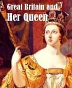 Great Britain And Her Queen ebook by Anne E. Keeling