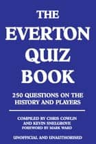 The Everton Quiz Book ebook by Chris Cowlin