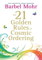 The 21 Golden Rules for Cosmic Ordering ebook by Barbel Mohr