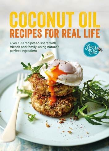 Coconut Oil: Recipes for Real Life ebook by Lucy Bee