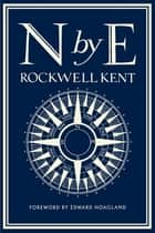N by E ebook by Rockwell Kent,Edward Hoagland