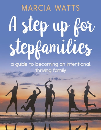 A Step Up for Stepfamilies ebook by Marcia Watts