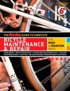 The Bicycling Guide to Complete Bicycle Maintenance & Repair - For Road & Mountain Bikes ebook by Todd Downs, Editors of Bicycling Magazine