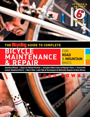 The Bicycling Guide to Complete Bicycle Maintenance & Repair - For Road & Mountain Bikes ebook by Todd Downs,Editors of Bicycling Magazine