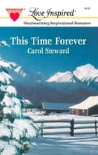 This Time Forever (Mills & Boon Love Inspired) ebook by Carol Steward