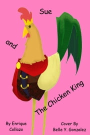 Sue and The Chicken King ebook by Enrique Collazo