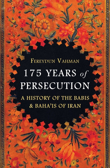 175 Years of Persecution - A History of the Babis & Baha'is of Iran ebook by Fereydun Vahman