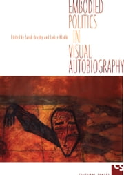 Embodied Politics in Visual Autobiography ebook by Sarah Brophy,Janice Hladki