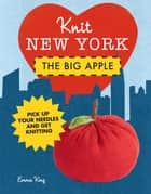 Knit New York: The Big Apple ebook by Emma King