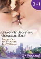 Unwordly Secretary, Gorgeous Boss: Secretary Mistress, Convenient Wife / The Boss's Unconventional Assistant / The Boss's Forbidden Secretary (Mills & Boon By Request) ebook by Maggie Cox, Jennie Adams, Lee Wilkinson