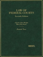 Wright and Kane's Law of Federal Courts, 7th (Hornbook Series) ebook by Charles Wright,Mary Kane