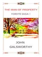 The Man of Property - Forsyte Saga 1 ebook by John Galsworthy