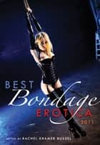 Best Bondage Erotica 2011 ebook by Rachel Kramer Bussel
