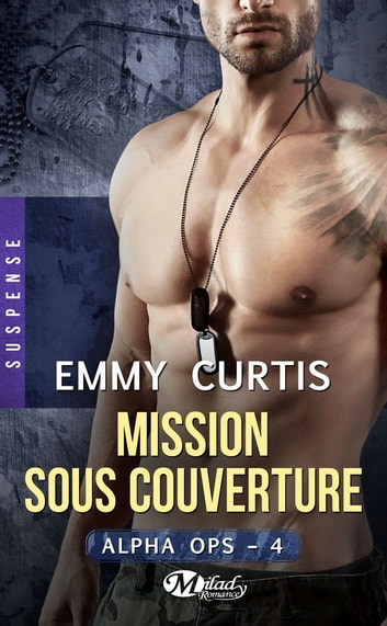 Mission sous couverture - Alpha Ops, T4 ebook by Emmy Curtis